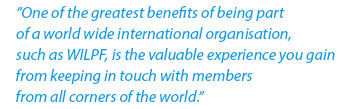 One of the greatest benefits of being part of a world wide international organisation, as WILPF, is the valuable experience you gain from keeping in touch with members from all corners of the world.