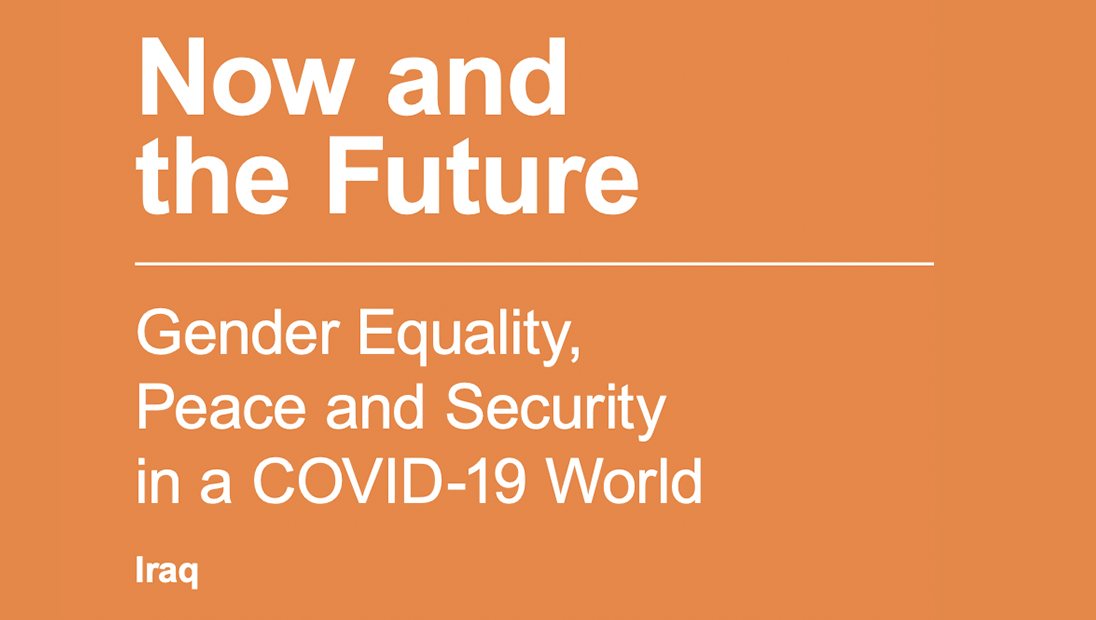 Report Cover: Now and the Future - Gender Equality, Peace and Security in a Covid-19 World Iraq
