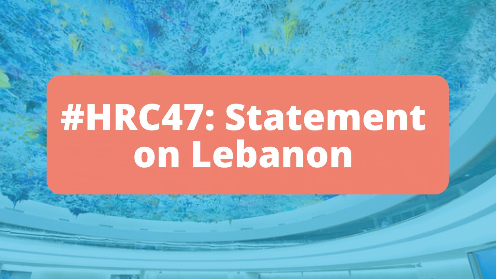 HRC47: Statement on Lebanon